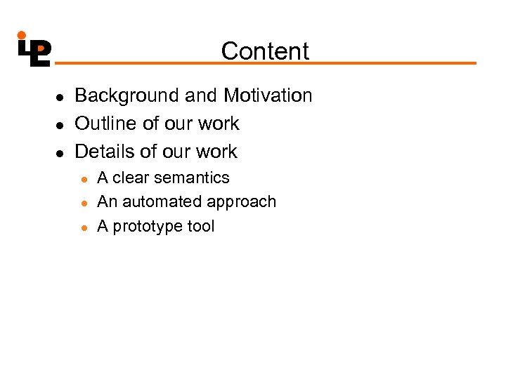 Content l l l Background and Motivation Outline of our work Details of our