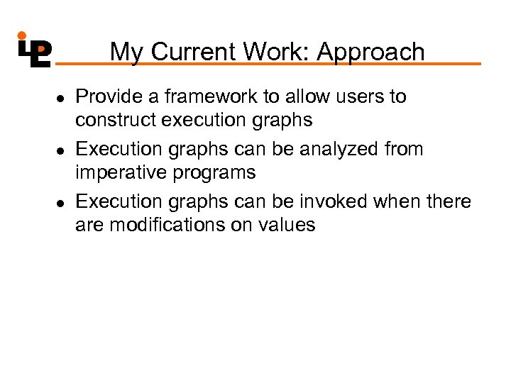 My Current Work: Approach l l l Provide a framework to allow users to