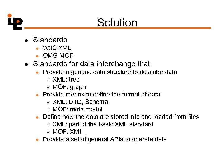 Solution l Standards l l l W 3 C XML OMG MOF Standards for