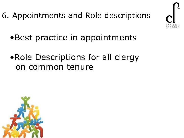 6. Appointments and Role descriptions • Best practice in appointments • Role Descriptions for