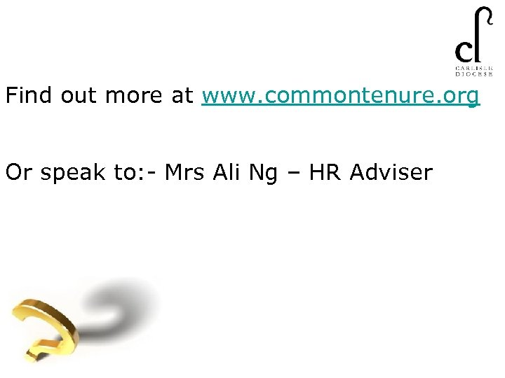 Find out more at www. commontenure. org Or speak to: - Mrs Ali Ng