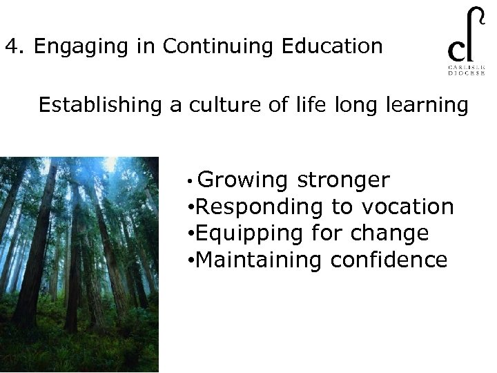 4. Engaging in Continuing Education Establishing a culture of life long learning • Growing