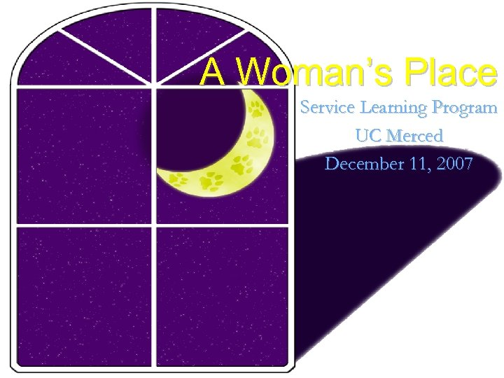 A Woman's Place Service Learning Program UC Merced December 11, 2007