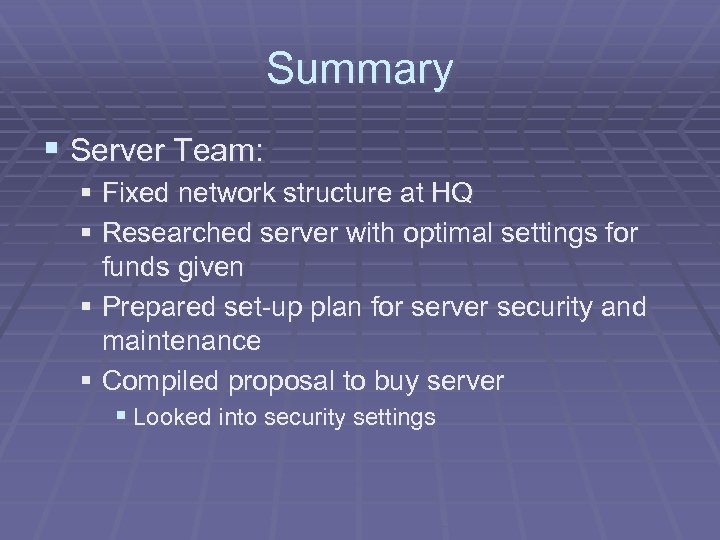 Summary § Server Team: § Fixed network structure at HQ § Researched server with
