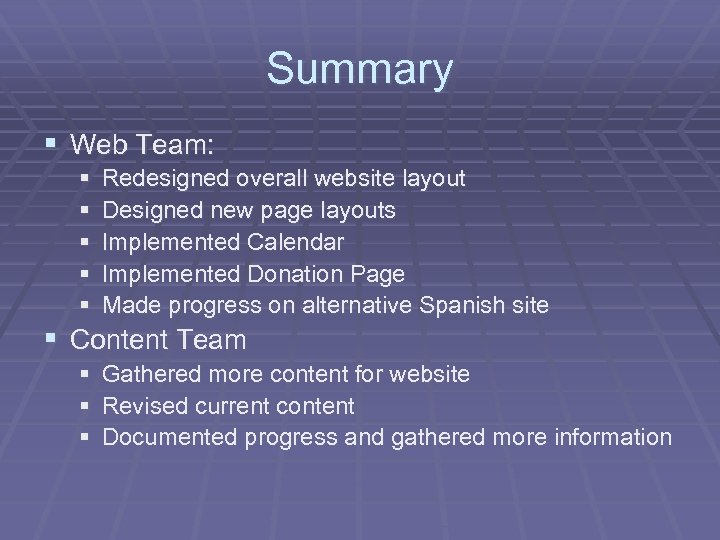 Summary § Web Team: § § § Redesigned overall website layout Designed new page