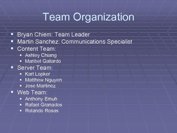 Team Organization § Bryan Chiem: Team Leader § Martin Sanchez: Communications Specialist § Content