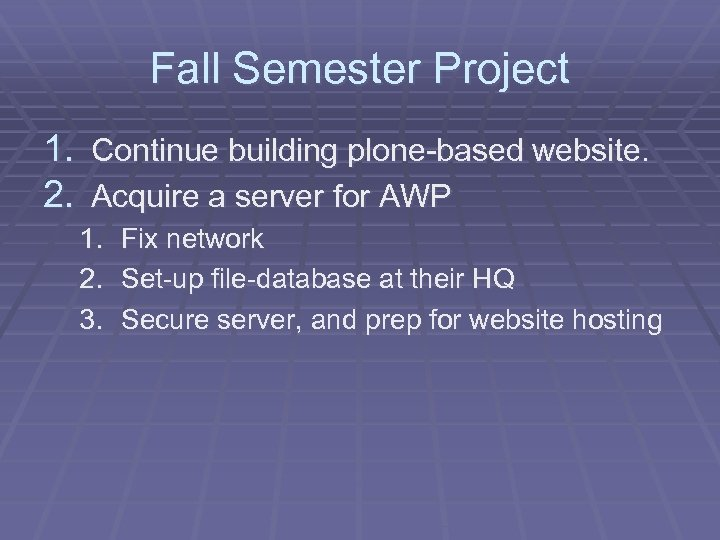 Fall Semester Project 1. Continue building plone-based website. 2. Acquire a server for AWP