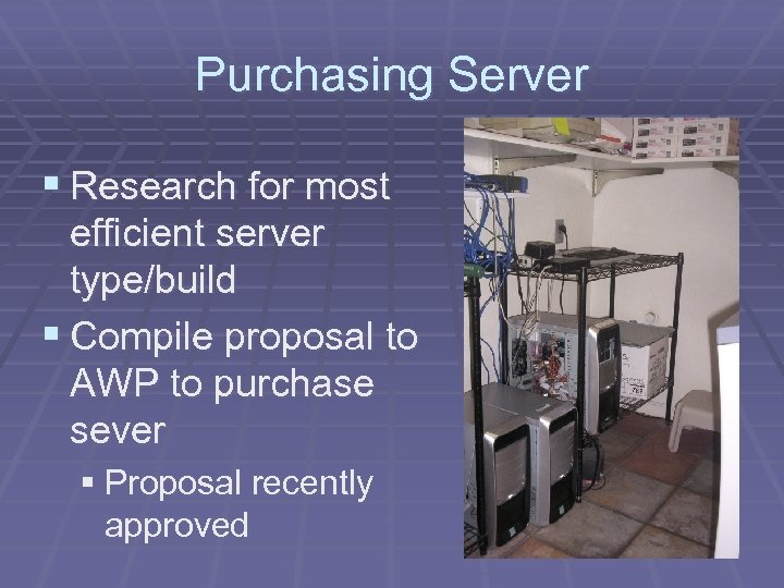 Purchasing Server § Research for most efficient server type/build § Compile proposal to AWP