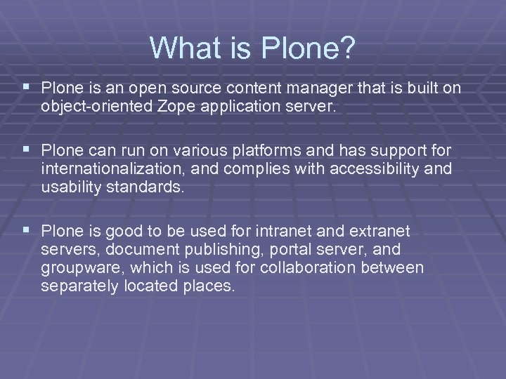 What is Plone? § Plone is an open source content manager that is built