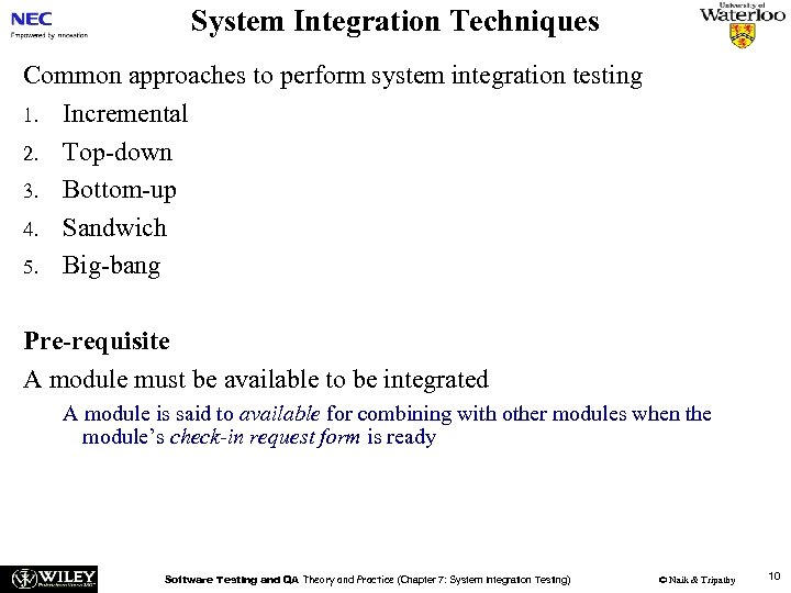 System Integration Techniques Common approaches to perform system integration testing 1. Incremental 2. Top-down
