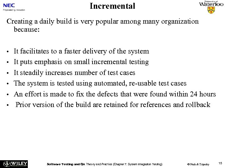 Incremental Creating a daily build is very popular among many organization because: • •