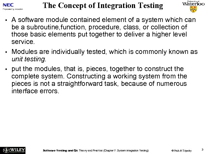 The Concept of Integration Testing • • • A software module contained element of