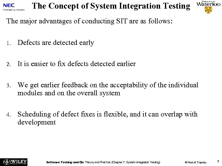 The Concept of System Integration Testing The major advantages of conducting SIT are as
