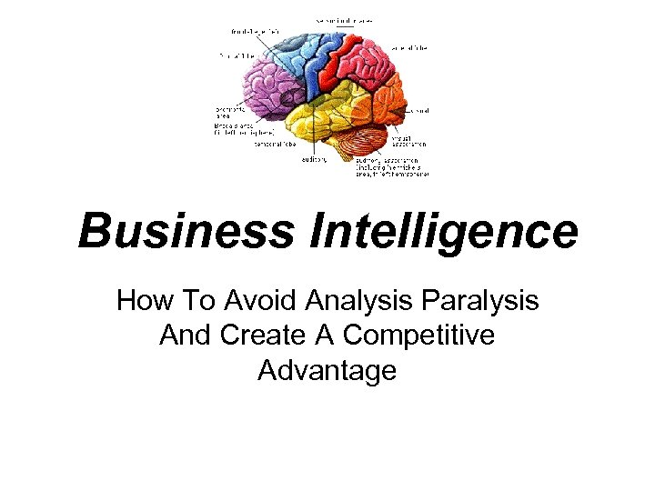 Business Intelligence How To Avoid Analysis Paralysis And Create A Competitive Advantage