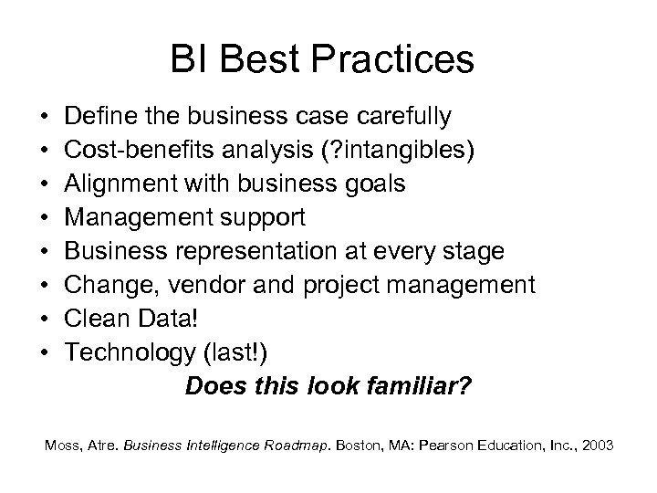 BI Best Practices • • Define the business case carefully Cost-benefits analysis (? intangibles)