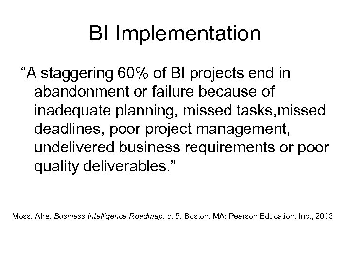 "BI Implementation ""A staggering 60% of BI projects end in abandonment or failure because"