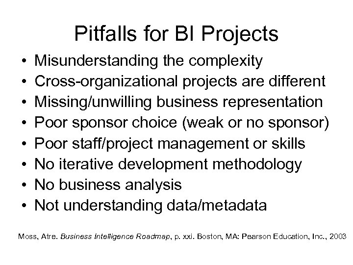 Pitfalls for BI Projects • • Misunderstanding the complexity Cross-organizational projects are different Missing/unwilling