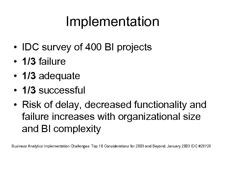 Implementation • • • IDC survey of 400 BI projects 1/3 failure 1/3 adequate