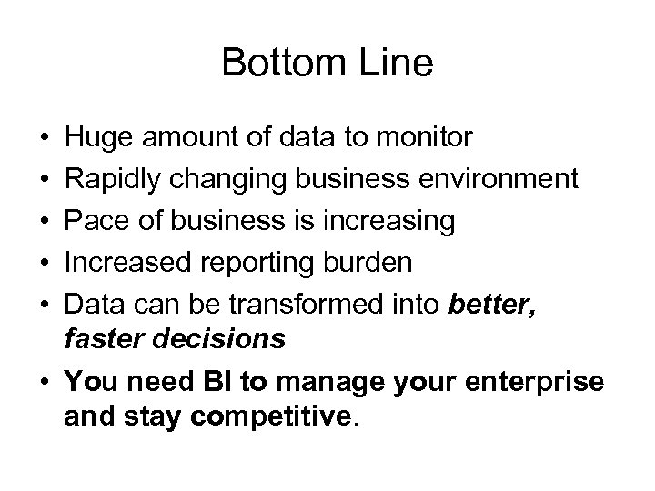 Bottom Line • • • Huge amount of data to monitor Rapidly changing business