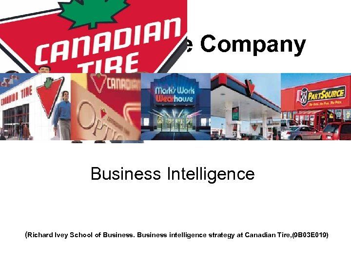 Canadian Tire Company Business Intelligence (Richard Ivey School of Business intelligence strategy at Canadian