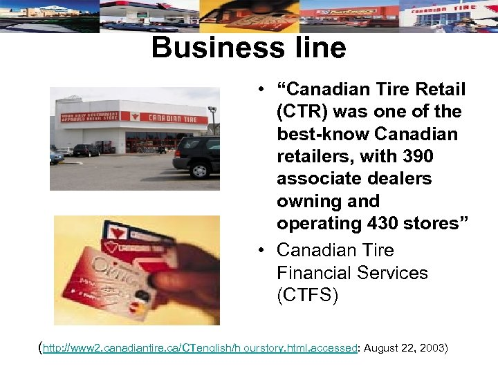 "Business line • ""Canadian Tire Retail (CTR) was one of the best-know Canadian retailers,"