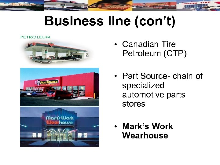 Business line (con't) • Canadian Tire Petroleum (CTP) • Part Source- chain of specialized