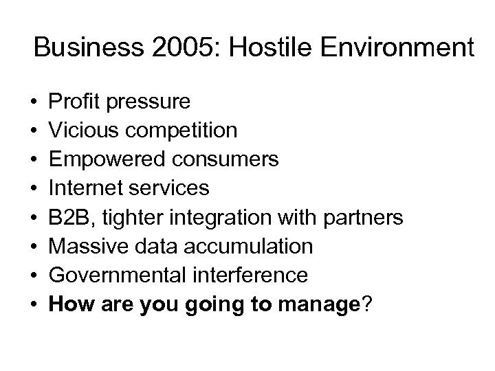 Business 2005: Hostile Environment • • Profit pressure Vicious competition Empowered consumers Internet services