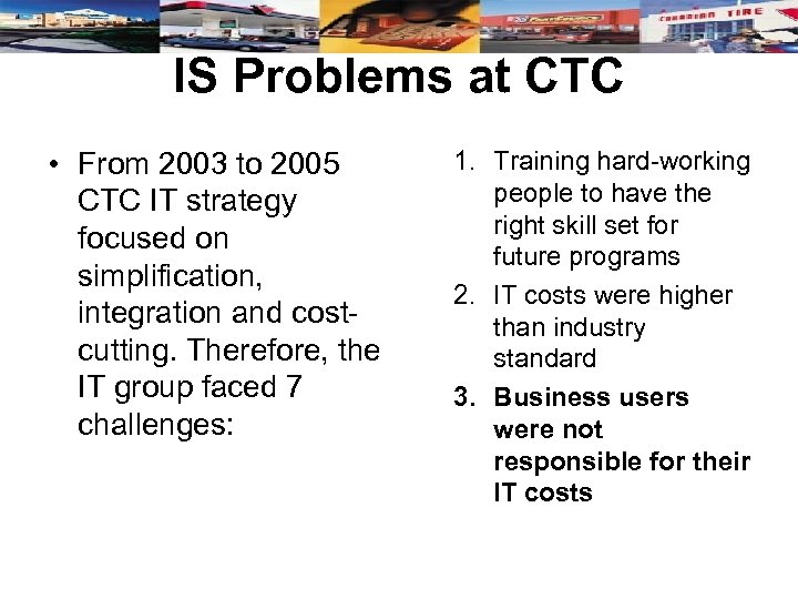IS Problems at CTC • From 2003 to 2005 CTC IT strategy focused on