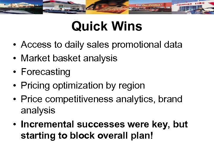 Quick Wins • • • Access to daily sales promotional data Market basket analysis