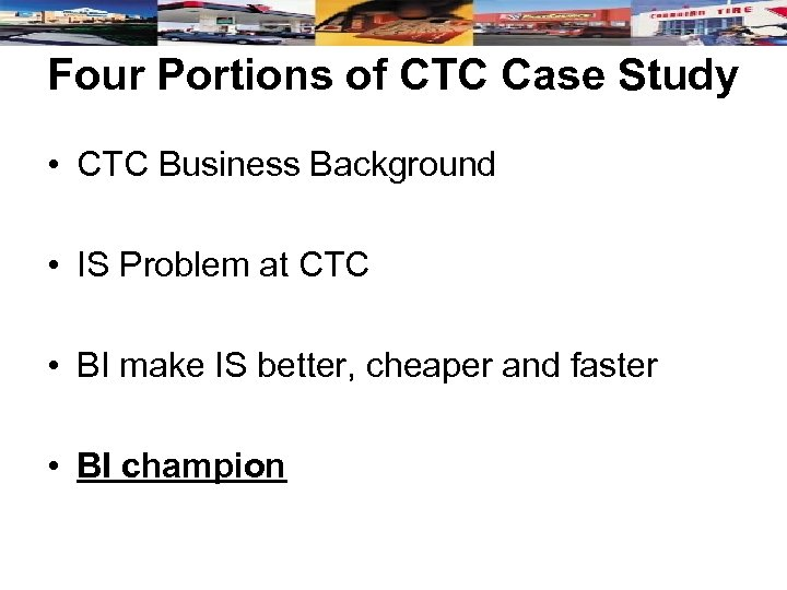 Four Portions of CTC Case Study • CTC Business Background • IS Problem at