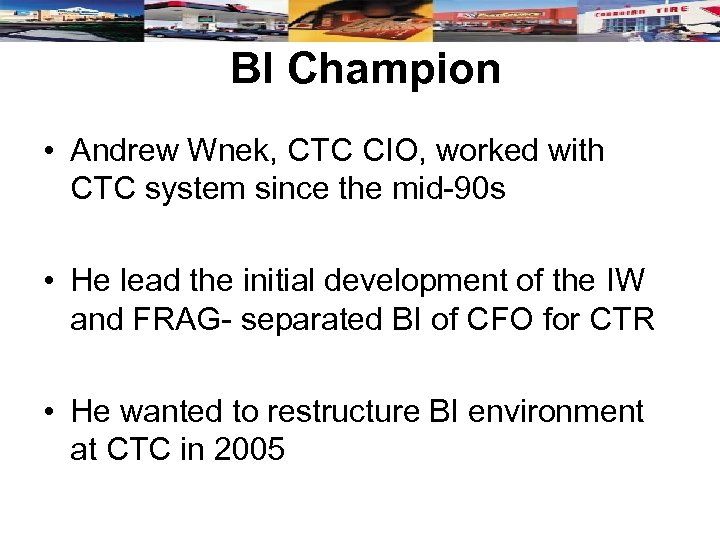 BI Champion • Andrew Wnek, CTC CIO, worked with CTC system since the mid-90