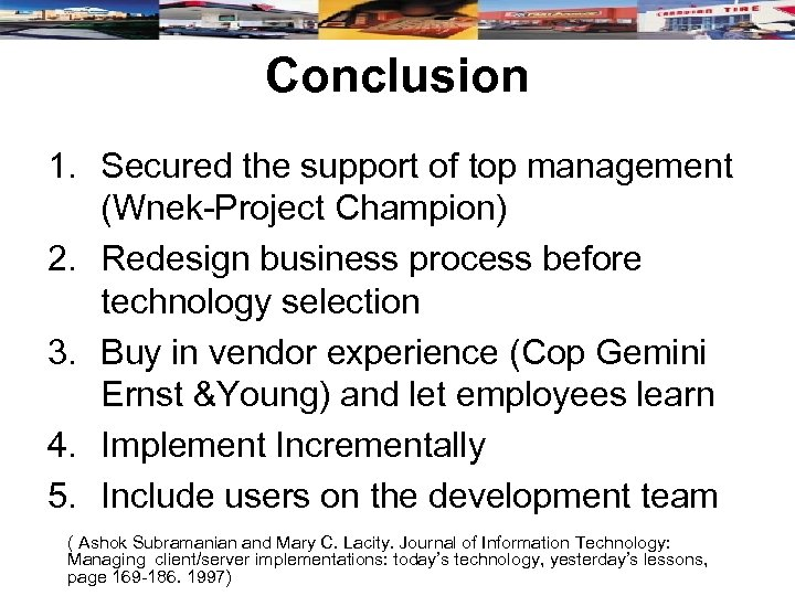 Conclusion 1. Secured the support of top management (Wnek-Project Champion) 2. Redesign business process