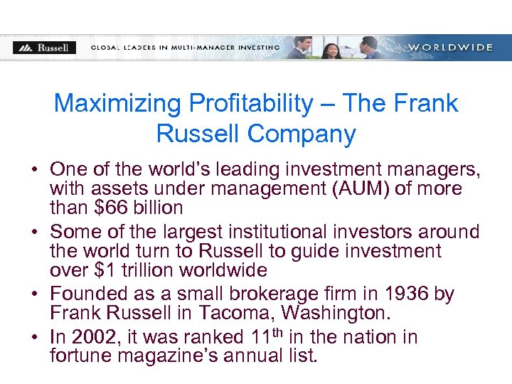 Maximizing Profitability – The Frank Russell Company • One of the world's leading investment
