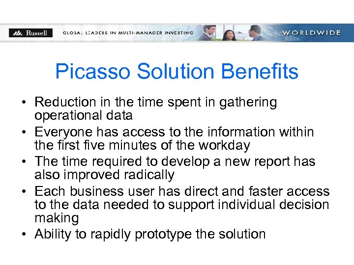 Picasso Solution Benefits • Reduction in the time spent in gathering operational data •