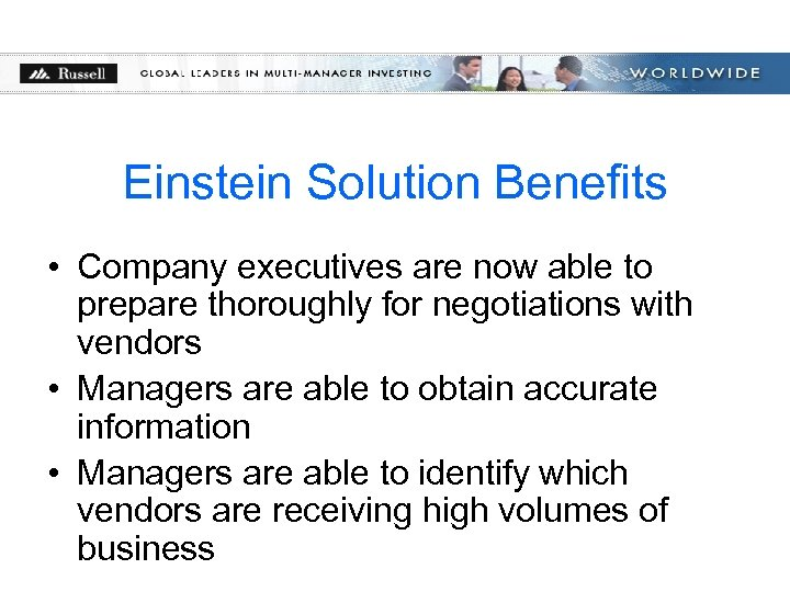 Einstein Solution Benefits • Company executives are now able to prepare thoroughly for negotiations