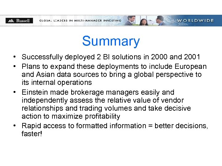 Summary • Successfully deployed 2 BI solutions in 2000 and 2001 • Plans to