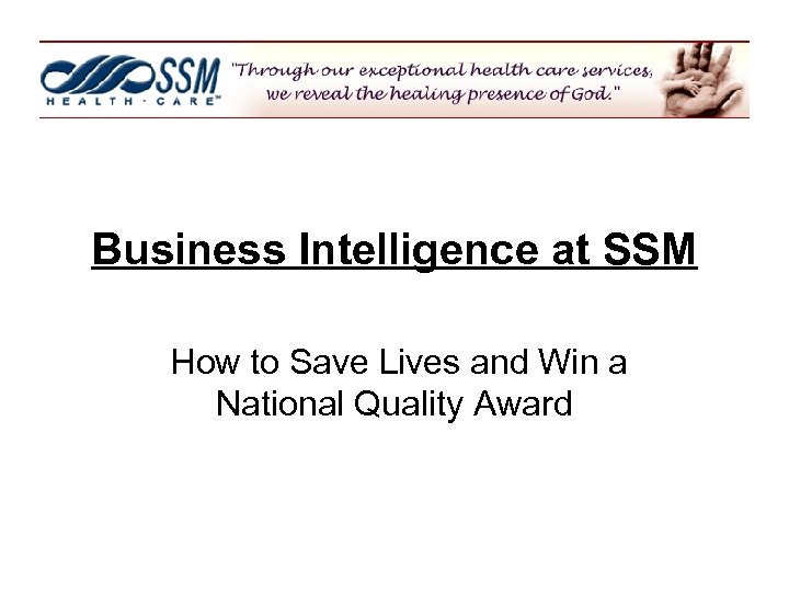 Business Intelligence at SSM How to Save Lives and Win a National Quality Award