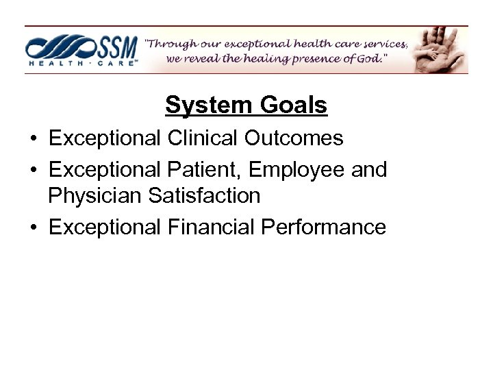 System Goals • Exceptional Clinical Outcomes • Exceptional Patient, Employee and Physician Satisfaction •