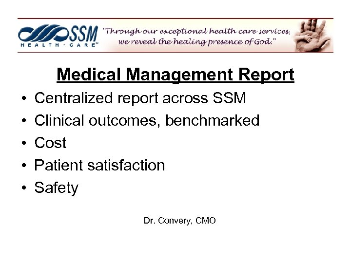 Medical Management Report • • • Centralized report across SSM Clinical outcomes, benchmarked Cost
