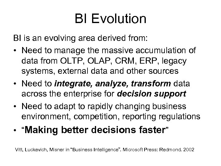 BI Evolution BI is an evolving area derived from: • Need to manage the