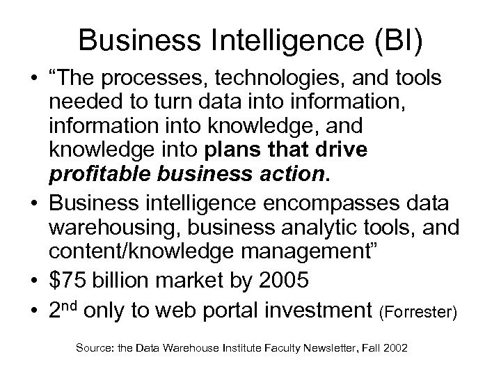 "Business Intelligence (BI) • ""The processes, technologies, and tools needed to turn data into"
