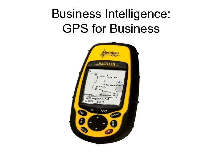 Business Intelligence: GPS for Business