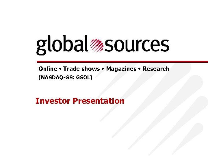 Online Trade shows Magazines Research (NASDAQ-GS: GSOL) Investor Presentation