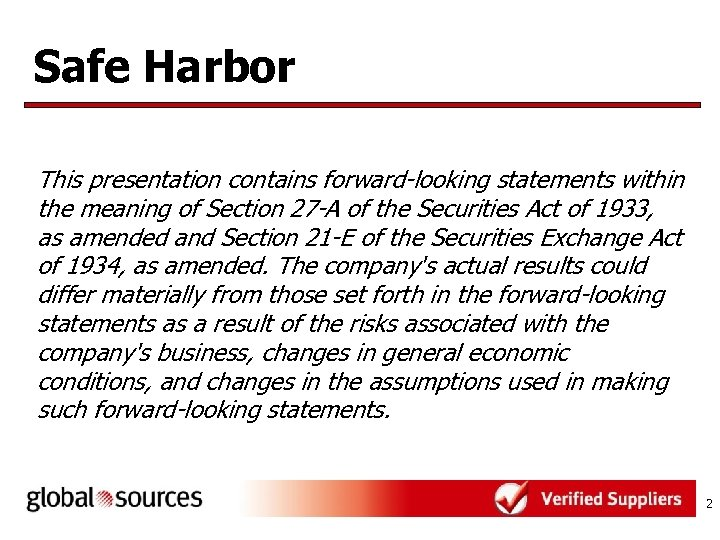 Safe Harbor This presentation contains forward-looking statements within the meaning of Section 27 -A