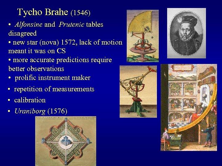 Tycho Brahe (1546) • Alfonsine and Prutenic tables disagreed • new star (nova) 1572,