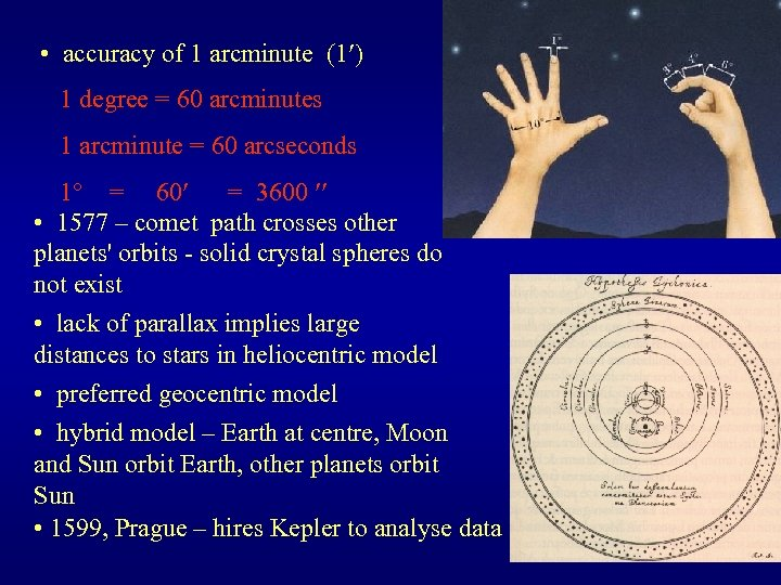 • accuracy of 1 arcminute (1 ) 1 degree = 60 arcminutes 1