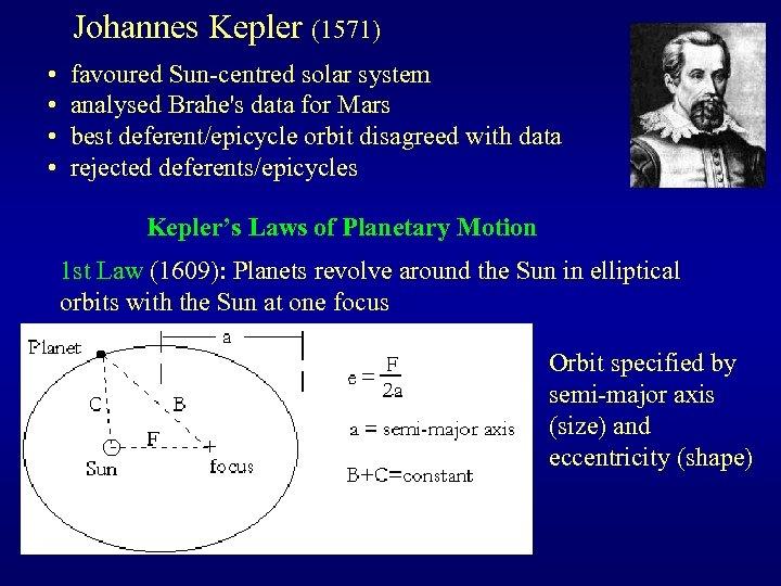 Johannes Kepler (1571) • • favoured Sun-centred solar system analysed Brahe's data for Mars