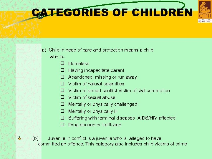 CATEGORIES OF CHILDREN –a) Child in need of care and protection means a child