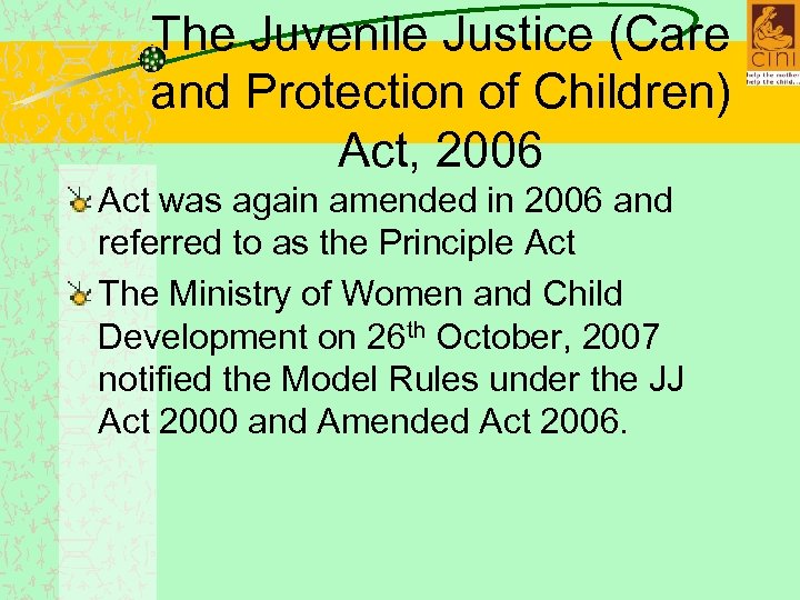 The Juvenile Justice (Care and Protection of Children) Act, 2006 Act was again amended