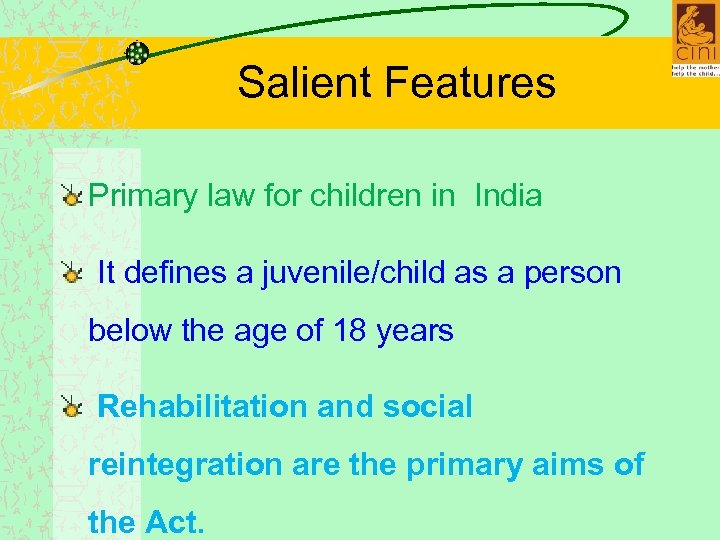 Salient Features Primary law for children in India It defines a juvenile/child as a